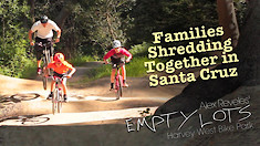 Families Shredding Mountain Bikes Together in Santa Cruz - EMPTY LOTS