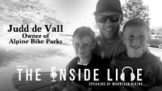 The Inside Line Podcast - Judd de Vall, Owner of Alpine Bike Parks