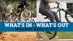 What's In & What's Out in Mountain Biking - 2019