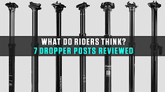 What Do Riders Think? Seven Dropper Posts Reviewed by Vital MTB Members