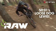 50:01's Loose Dog Lewis! Vital RAW