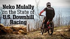 The State of U.S. Downhill Racing According to Neko Mulally
