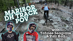Maribor DH Course POV with Tahnee Seagrave & Vali Holl - iXS Cup