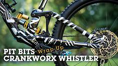 PIT BITS WRAP-UP - Crankworx Whistler
