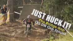 JUST HUCK IT! iXS Downhill Cup Spicak Bridge Gap
