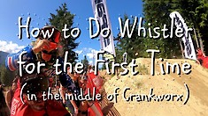 How to Do Whistler for the First Time (in the middle of Crankworx)