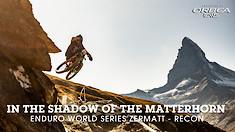 In the Shadow of the Matterhorn - 2019 Enduro World Series Zermatt - Recon