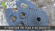 First Ride: E*thirteen TRS Plus 9-50t Cassette