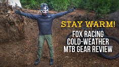 Fox Racing Cold-Weather MTB Gear Review