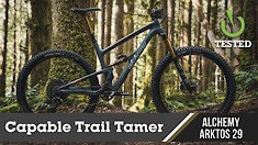 The Capable Trail Tamer - We Test The Alchemy Arktos 29