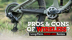 Pros and Cons of Wireless? Long-Term SRAM AXS Review