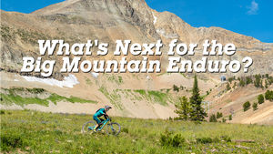 What's Next for the Big Mountain Enduro?