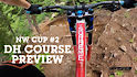 NW CUP #2 Pro DH Course Preview with Ella Erickson