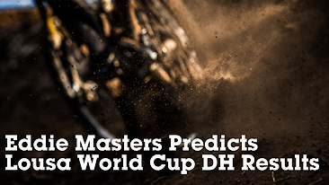 Eddie Masters Predicts Lousa World Cup Downhill 1 Results