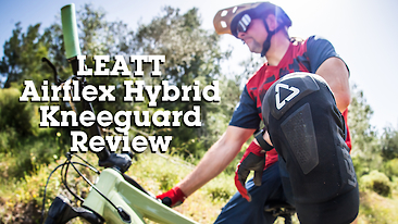 Comfort and Fit: Leatt Airflex Hybrid Kneeguard Reviewed
