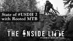 The Inside Line - State of #USDH 2 with Rooted MTB