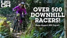 Over 500 Downhill Racers! NW Cup #1 Race Report