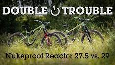 Double Trouble - Nukeproof Reactor 275 v 290