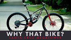 Why That Bike? | Santa Cruz Megatower
