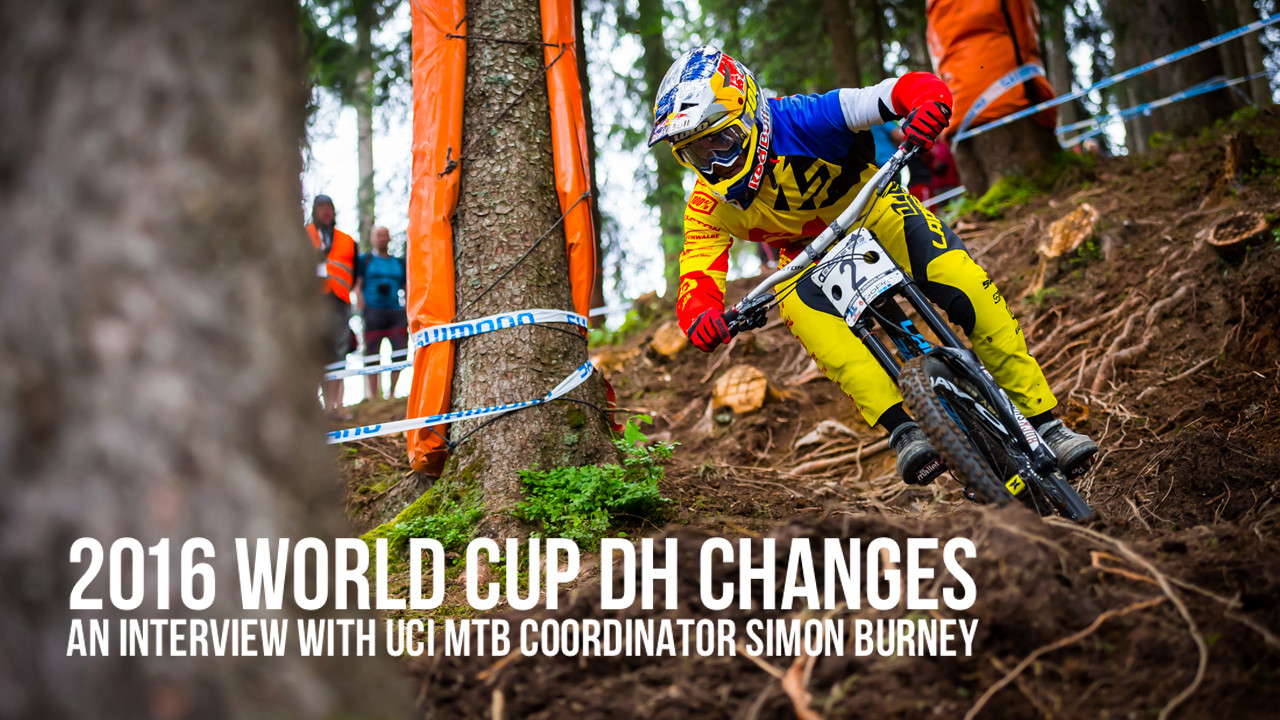 062fd5878fd 2016 World Cup DH Changes | Simon Burney Interview - Mountain Bikes ...