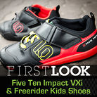 First Look: Five Ten Impact VXi and Freerider Kids Shoes
