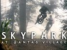 Southern California's Newest Bike Park Looks Like a Blast - SkyPark at Santa's Village