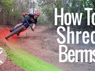How to Shred Berms