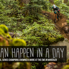 A Lot Can Happen in a Day - Enduro World Series Action and Interviews from Whistler 2017