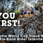 YOU FIRST! Croatia World Cup DH Track Walk & Pre-Race Rider Interviews