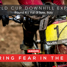 STARING FEAR IN THE FACE - Val di Sole World Cup Downhill Photos and Racer Interviews
