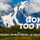 Gone Too Far? Enduro World Series, La Thuile