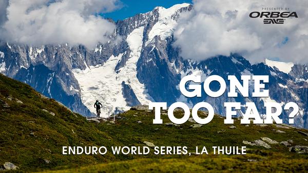 Gone Too Far? Enduro World Series, La Thuile