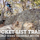 BUCKET-LIST TRAILS - Enduro World Series Tasmania Recon