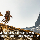 In the Shadow of the Matterhorn - 2019 Enduro World Series Zermatt - Recon