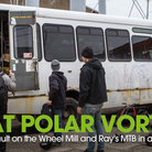 What Polar Vortex? Winter Assault on the Wheel Mill and Ray's MTB in a Beat Up Bus with Chase, Hauck, Smutok and More