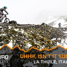 Uhhh, Isn't it Summer? Enduro World Series La Thuile, Italy