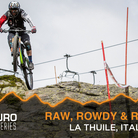 Raw, Rowdy & Rough - Enduro World Series La Thuile Day Two