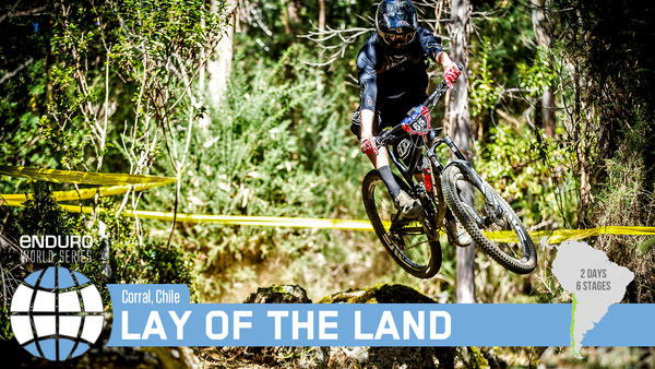 Lay of the Land - 2016 Enduro World Series Corral, Chile