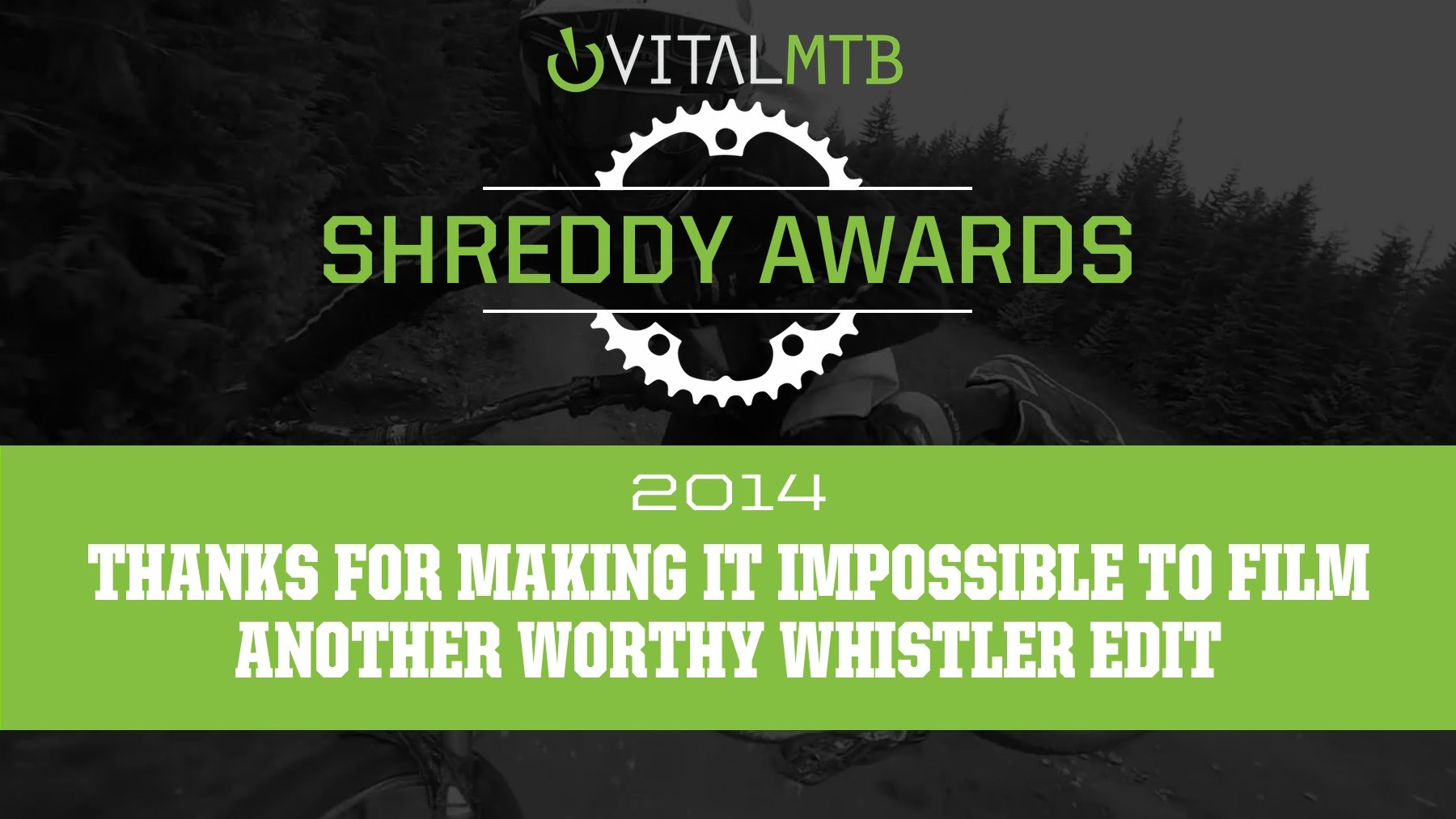 2014 Thanks-for-Making-it-Impossible-to-Film-Another-Worthy-Whistler-Edit - Vital MTB Shreddy Awards