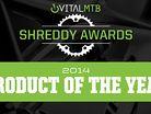 2014 MTB PRODUCT OF THE YEAR - Vital MTB Shreddy Awards