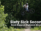 Sixty Sick Seconds - Reed Boggs at Highland Mountain