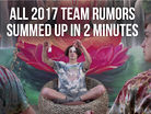 ALL 2017 TEAM RUMORS SUMMED UP IN 2 MINUTES