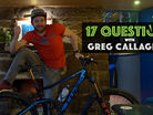 17 Questions - Greg Callaghan