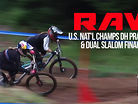 Vital RAW - Dual Slalom Finals & Slippery, Sloppy DH Practice from U.S. National Champs