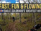 Fast, Fun, Flowing Trail in Colorado - Eagle's Greatest Hits