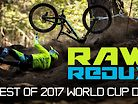 Vital RAW REDUX - Best of 2017 World Cup Downhill