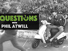 17 Questions - Phil Atwill