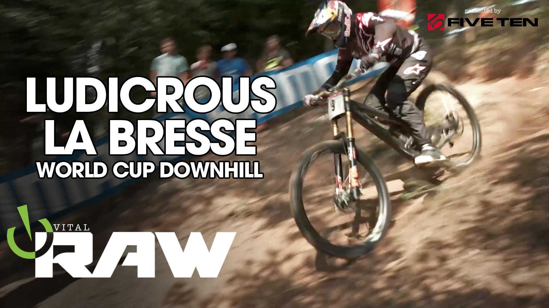 LUDICROUS LA BRESSE - Vital RAW World Cup Downhill