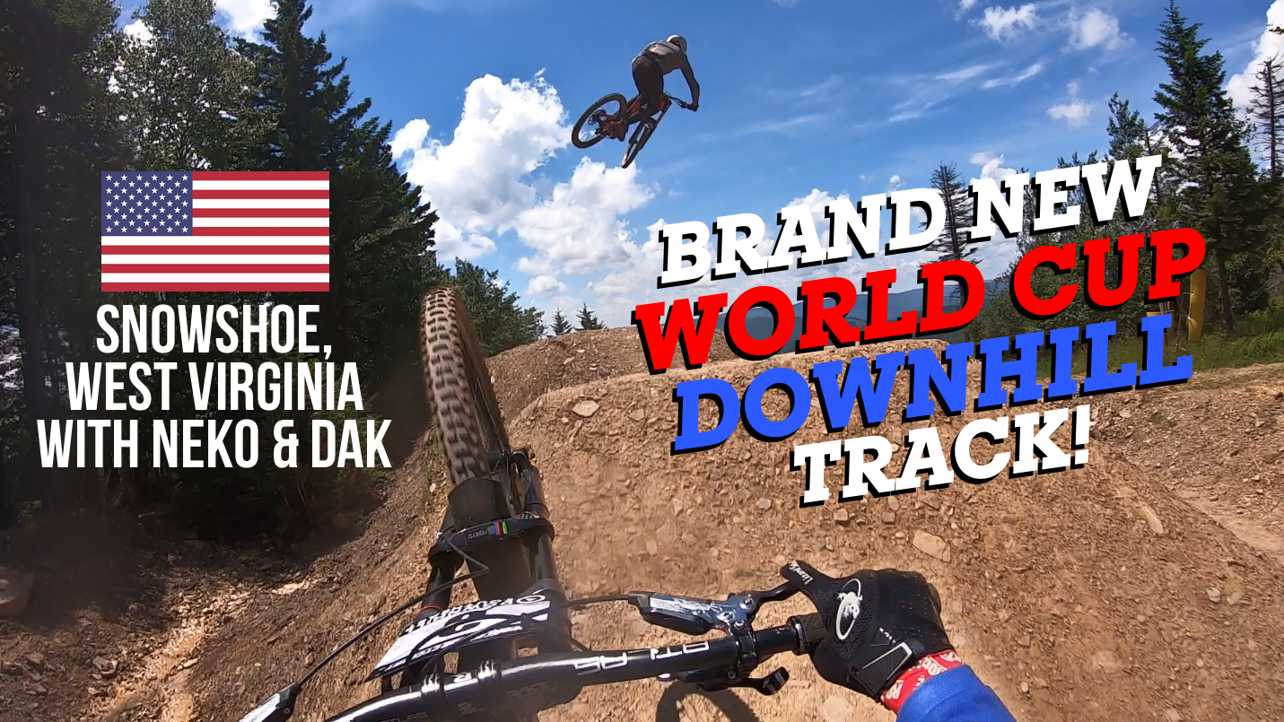 SEE THE BRAND NEW WORLD CUP DH TRACK! Snowshoe, West Virginia POV with Neko and Dak
