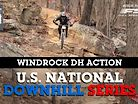 DOWNHILL ACTION FROM WINDROCK - U.S. National DH Series